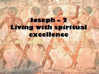 Joseph – 2 Living with spiritual excellence