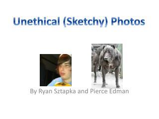 By Ryan  Sztapka  and Pierce  Edman