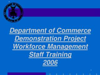 Department of Commerce Demonstration Project Workforce Management Staff Training 2006