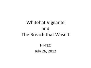 Whitehat Vigilante and The Breach that Wasn't
