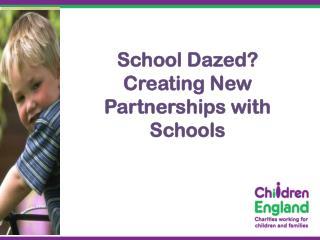 School Dazed? Creating New Partnerships with Schools