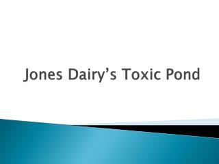 Jones Dairy's Toxic Pond