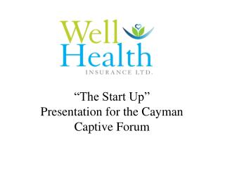 """""""The Start Up"""" Presentation for the Cayman Captive Forum"""