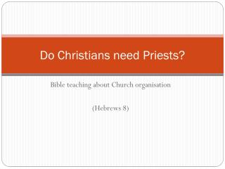 Do Christians need Priests?