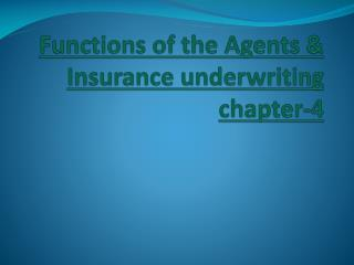 Functions of the Agents & Insurance underwriting chapter-4