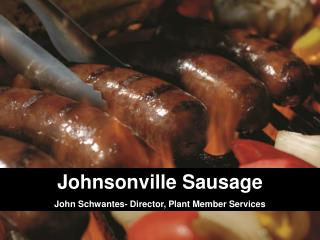 Johnsonville Sausage John  Schwantes - Director, Plant Member Services