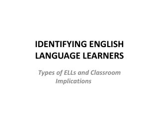 IDENTIFYING ENGLISH LANGUAGE LEARNERS