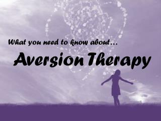 What you need to know about…  Aversion Therapy
