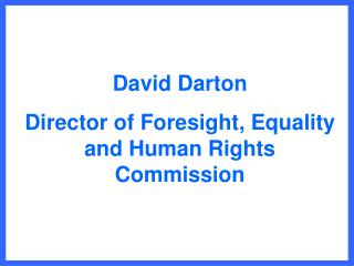 David  Darton Director of Foresight, Equality and Human Rights Commission