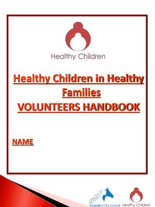 Healthy Children in Healthy Families VOLUNTEERS HANDBOOK NAME