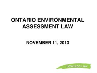 ONTARIO ENVIRONMENTAL ASSESSMENT LAW  NOVEMBER 11, 2013