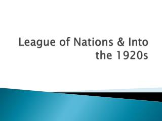 League of Nations & Into the 1920s