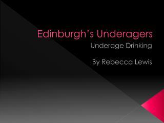 Edinburgh's  Underagers