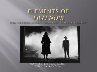 "Elements of Film Noir From the French, meaning ""black Film"" or ""Film of the Night"""