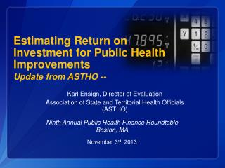 Estimating Return on Investment for Public Health Improvements Update from ASTHO --
