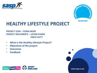 HEALTHY LIFESTYLE PROJECT PROJECT LEAD � FIONA MOIR  PROJECT DELIVERER�S � LOUISE EVANS