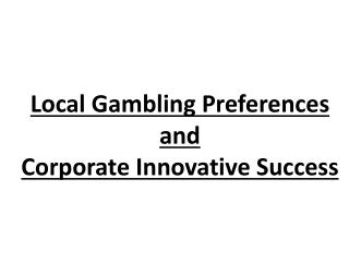 Local Gambling Preferences and  Corporate  Innovative Success