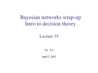 Bayesian networks wrap-up Intro to decision theory