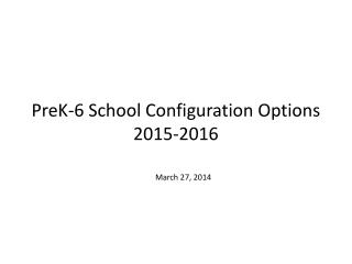 PreK-6 School Configuration Options 2015-2016