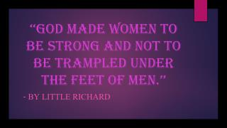 ' ''God made women to be strong and not to be trampled under the feet of men.''
