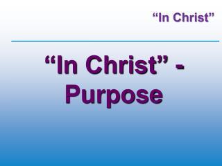 �In  Christ� -  Purpose