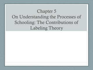 Chapter 5 On Understanding the Processes of Schooling: The Contributions of Labeling Theory