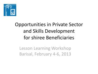 Opportunities in Private Sector  and Skills Development  for shiree Beneficiaries