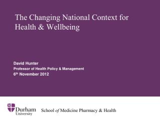 The Changing National Context for Health & Wellbeing
