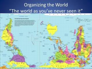 Organizing the World �The world as you�ve never seen it�
