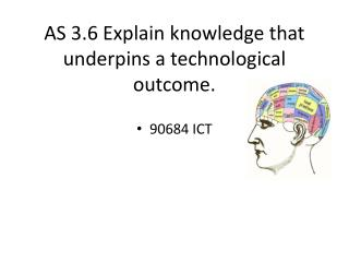 AS 3.6  Explain knowledge that underpins a  technological outcome .