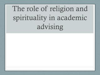 The role of religion and spirituality in academic advising