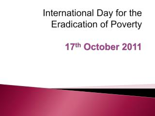 International  Day for the Eradication of Poverty  17 th  October 2011
