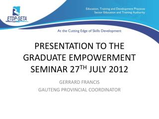 PRESENTATION TO THE GRADUATE EMPOWERMENT SEMINAR 27 TH  JULY 2012