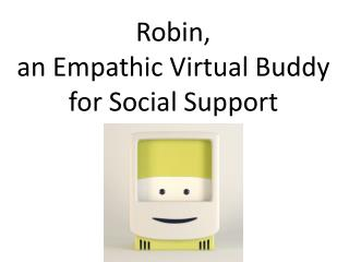 Robin, an Empathic  Virtual Buddy  for Social  Support