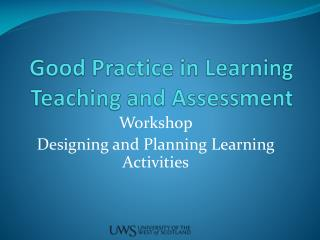 Good Practice in Learning Teaching and Assessment