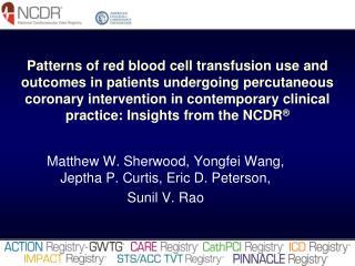 Matthew W. Sherwood,  Yongfei  Wang,  Jeptha  P. Curtis, Eric D. Peterson,  Sunil V.  Rao