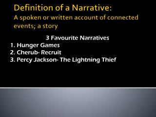 Definition of a Narrative: A spoken or written account of connected events; a story