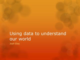 Using data to understand our world