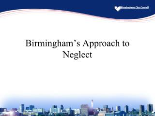 Birmingham's Approach to Neglect