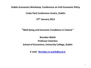 """ Well-being and  Economic Conditions in Ireland  "" Brendan Walsh Professor Emeritus"