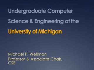 Undergraduate Computer Science & Engineering at the  University of Michigan