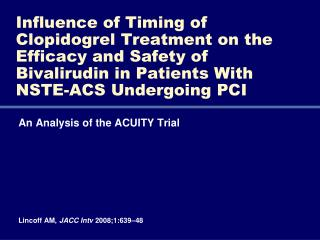 An Analysis of the ACUITY Trial Lincoff  AM,  JACC  Intv 2008;1:639–48
