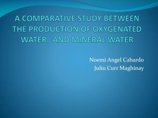 A COMPARATIVE STUDY BETWEEN THE PRODUCTION OF OXYGENATED WATER   AND MINERAL WATER
