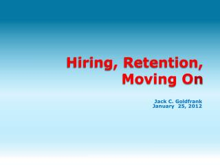 Hiring, Retention, Moving O n