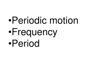 Periodic motion Frequency Period