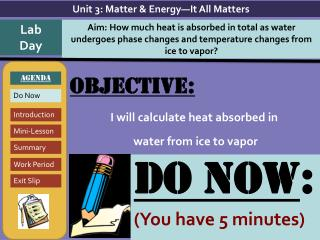 Objective: I will  calculate heat absorbed in  water from ice to vapor
