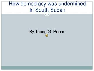 How democracy was undermined In South Sudan