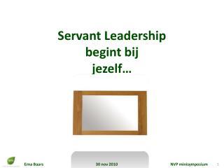 Servant Leadership b egint bij j ezelf…