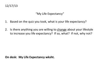 12/17/13 �My Life Expectancy� Based on the quiz you took, what is your life expectancy?