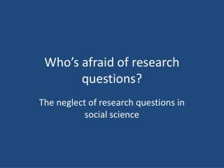 Who�s afraid of research questions?